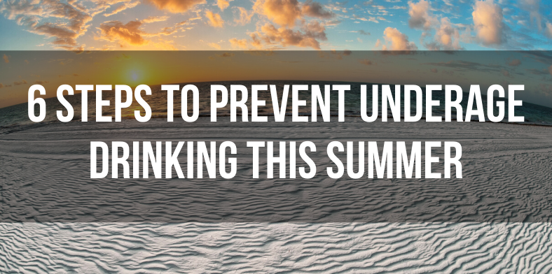6 steps to prevent underage drinking this summer