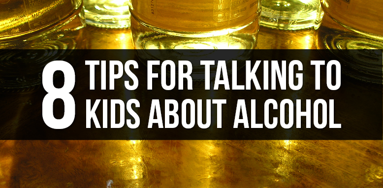 8 tips for talking to kids about alcohol