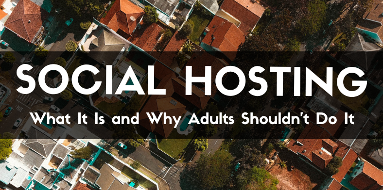 Social Hosting – What It Is and Why Adults Shouldn't Do It