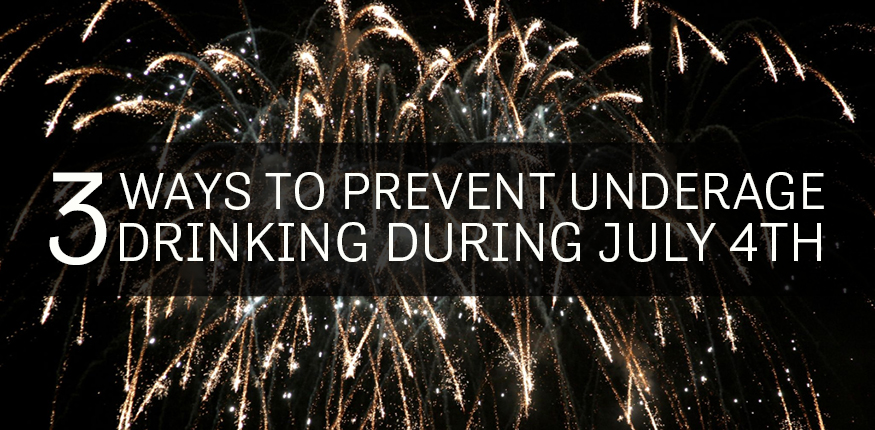 3 ways to prevent underage drinking on July 4th