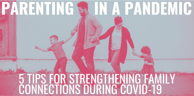 Parenting in a Pandemic 5 Tips for Strengthening Family Connections During COVID-19